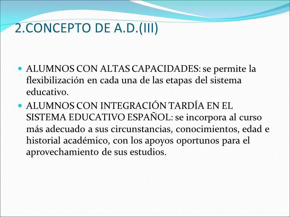 2.CONCEPTO DE A.D.(III) ALUMNOS CON ALTAS CAPACIDADES: se permite la flexibilización en cada una de las etapas del sistema educativo.