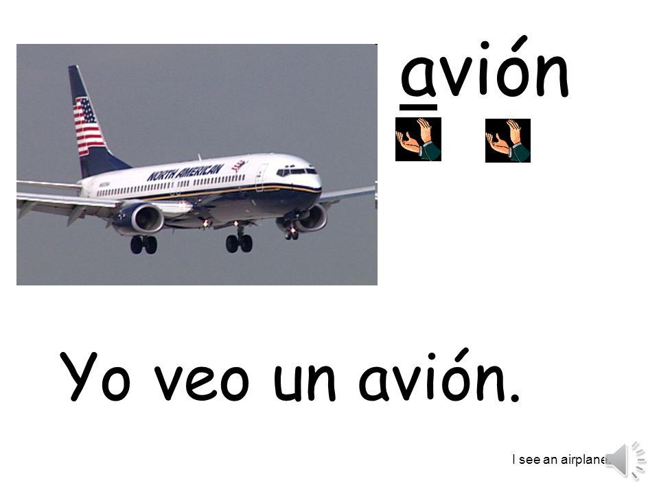 avión Yo veo un avión. I see an airplane.