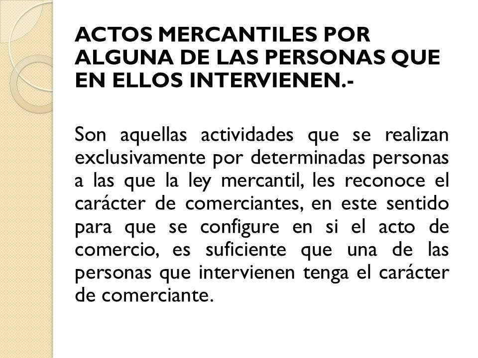 ACTOS MERCANTILES POR ALGUNA DE LAS PERSONAS QUE EN ELLOS INTERVIENEN