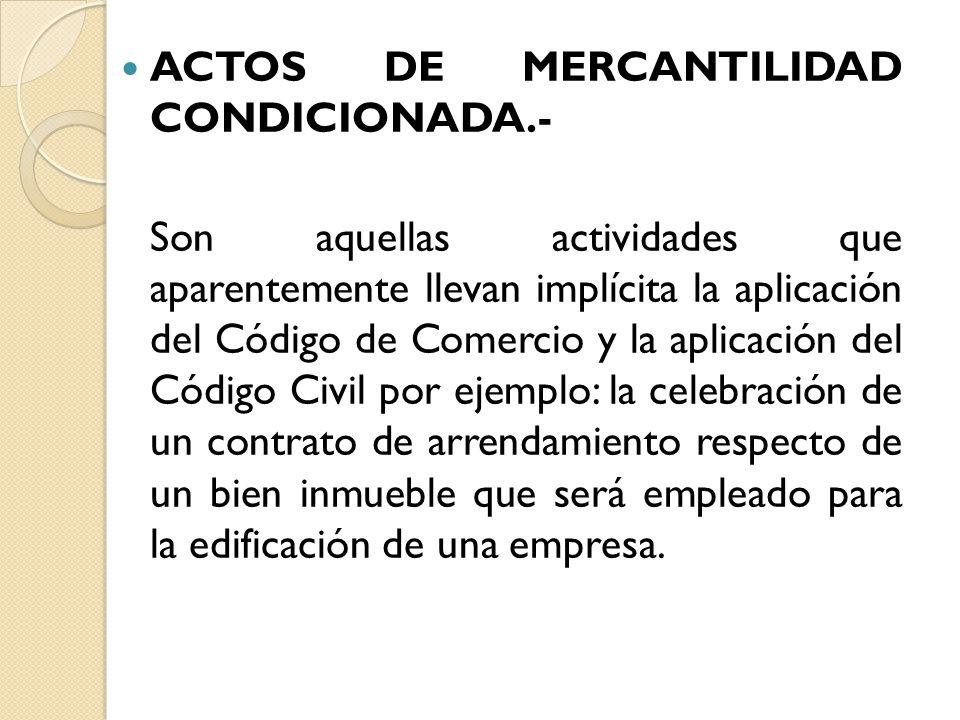 ACTOS DE MERCANTILIDAD CONDICIONADA.-
