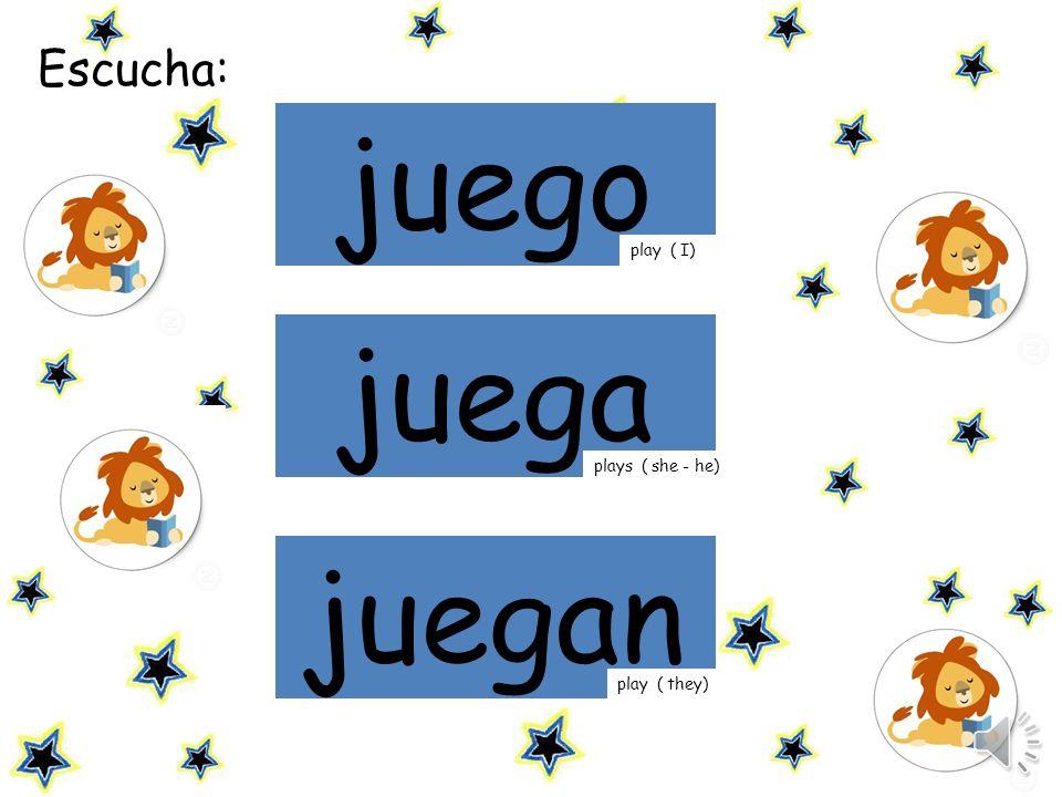 juego juega mi juegan Escucha: play ( I) plays ( she - he)