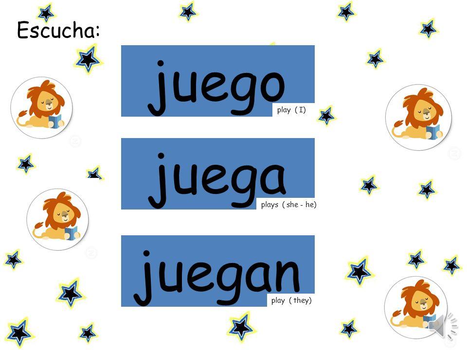juego mamá juega juegan Escucha: play ( I) plays ( she - he)