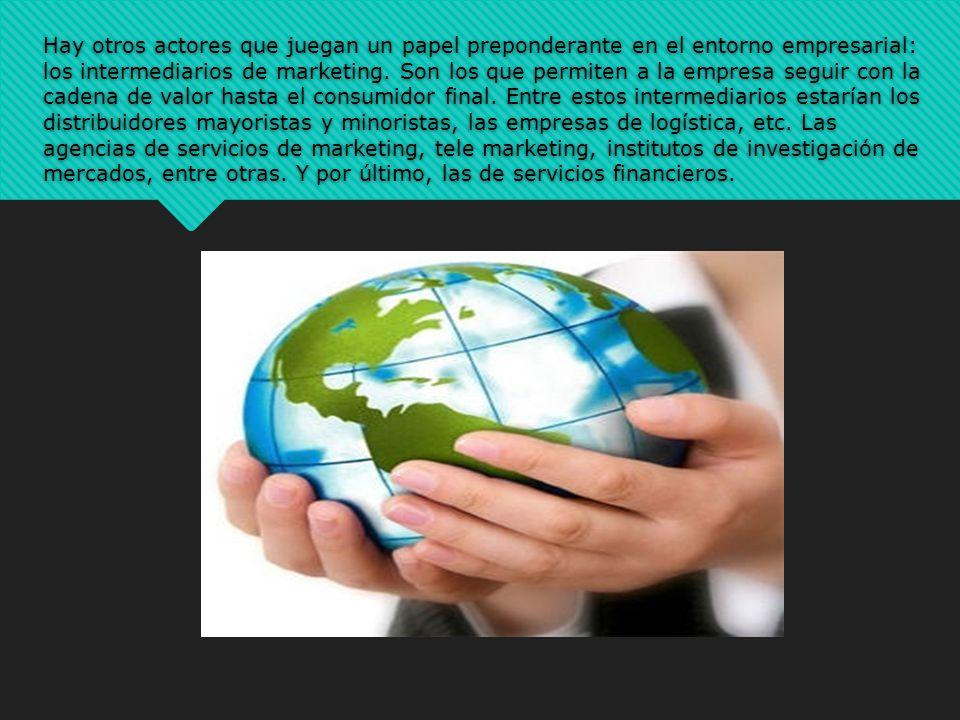 Hay otros actores que juegan un papel preponderante en el entorno empresarial: los intermediarios de marketing.