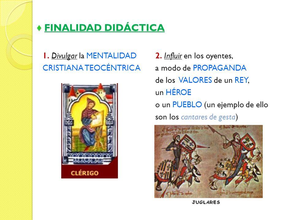 ♦ FINALIDAD DIDÁCTICA 1. Divulgar la MENTALIDAD CRISTIANA TEOCÉNTRICA