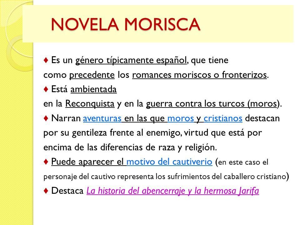 NOVELA MORISCA ♦ Es un género típicamente español, que tiene