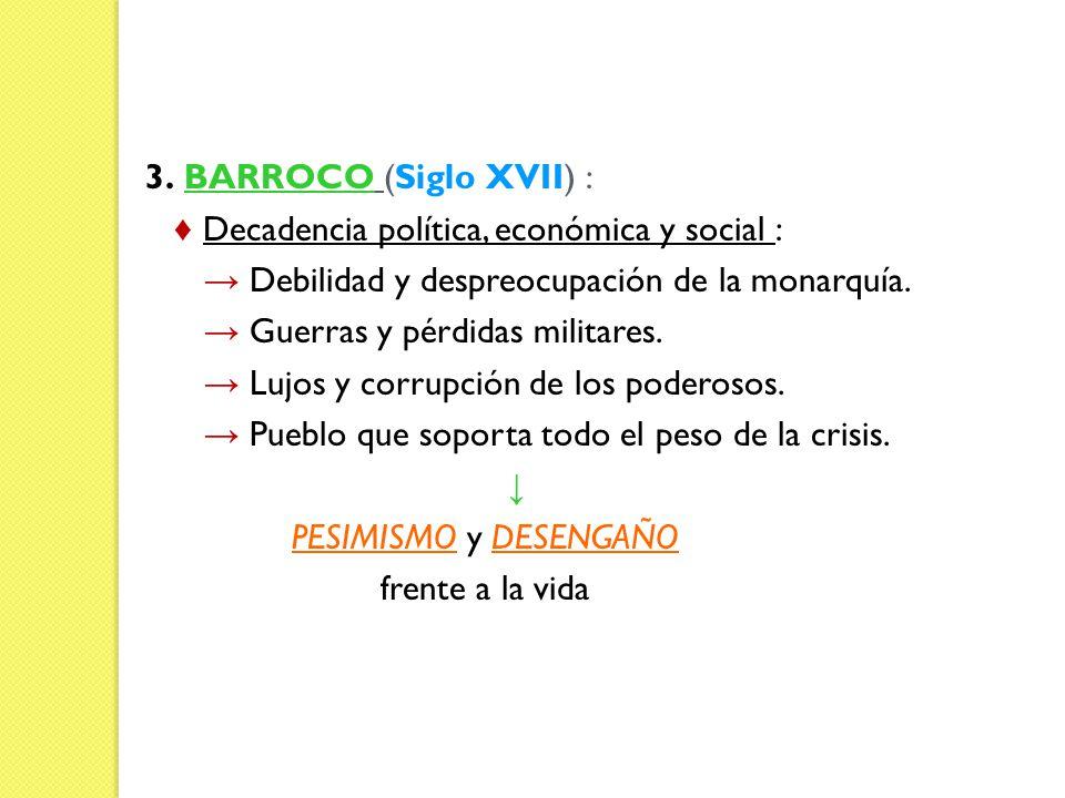 3. BARROCO (Siglo XVII) : ♦ Decadencia política, económica y social : → Debilidad y despreocupación de la monarquía.