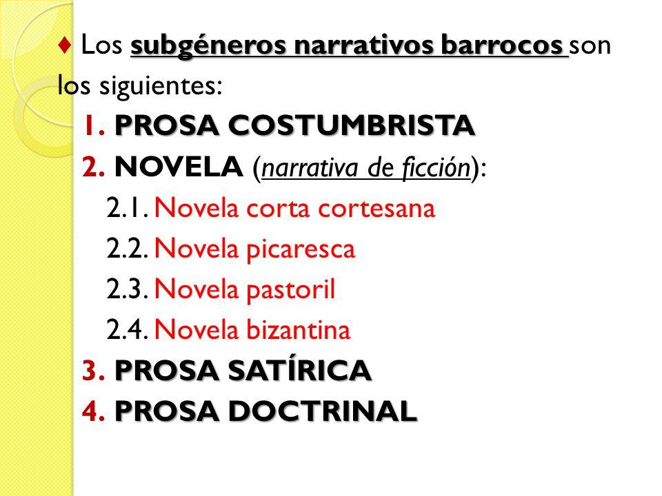 ♦ Los subgéneros narrativos barrocos son los siguientes: 1
