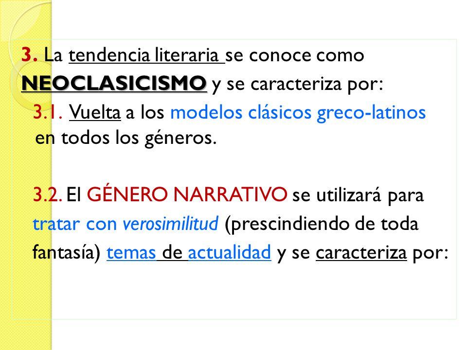 3. La tendencia literaria se conoce como NEOCLASICISMO y se caracteriza por: 3.1.
