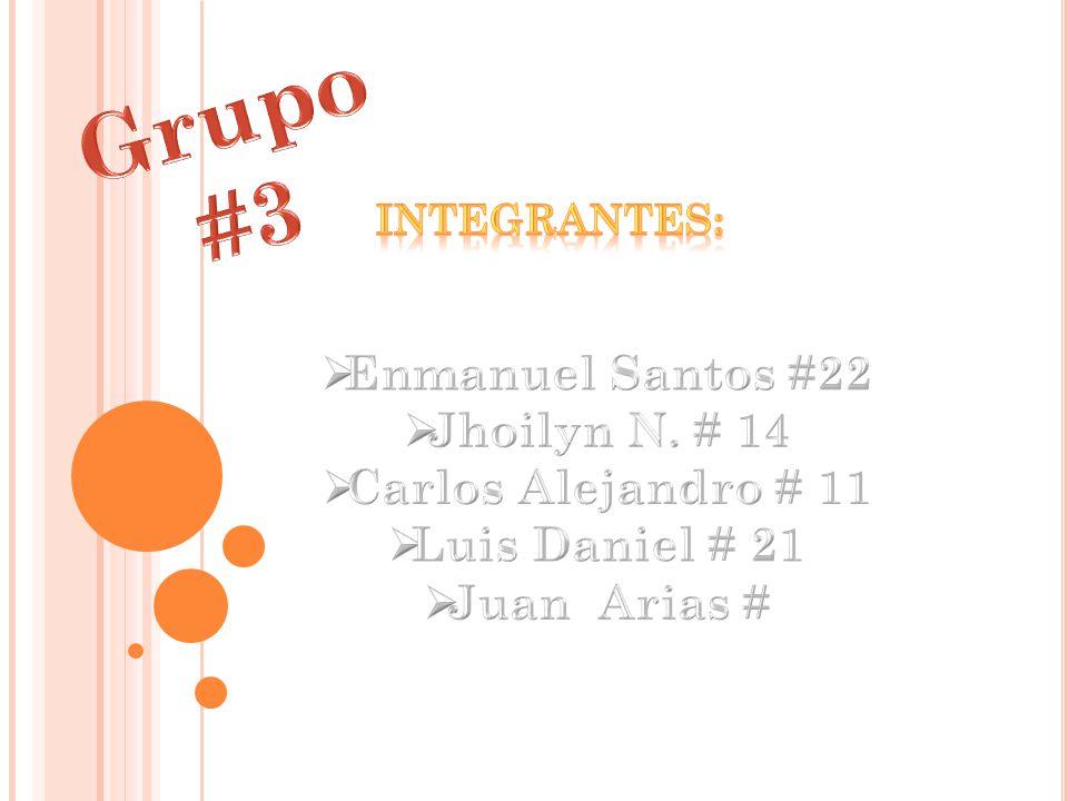 Grupo #3 Enmanuel Santos #22 Jhoilyn N. # 14 Carlos Alejandro # 11