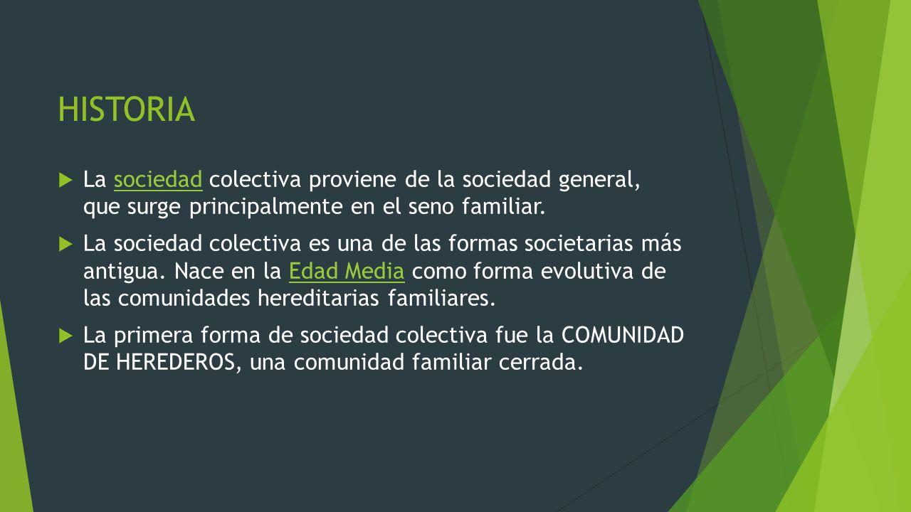 HISTORIA La sociedad colectiva proviene de la sociedad general, que surge principalmente en el seno familiar.