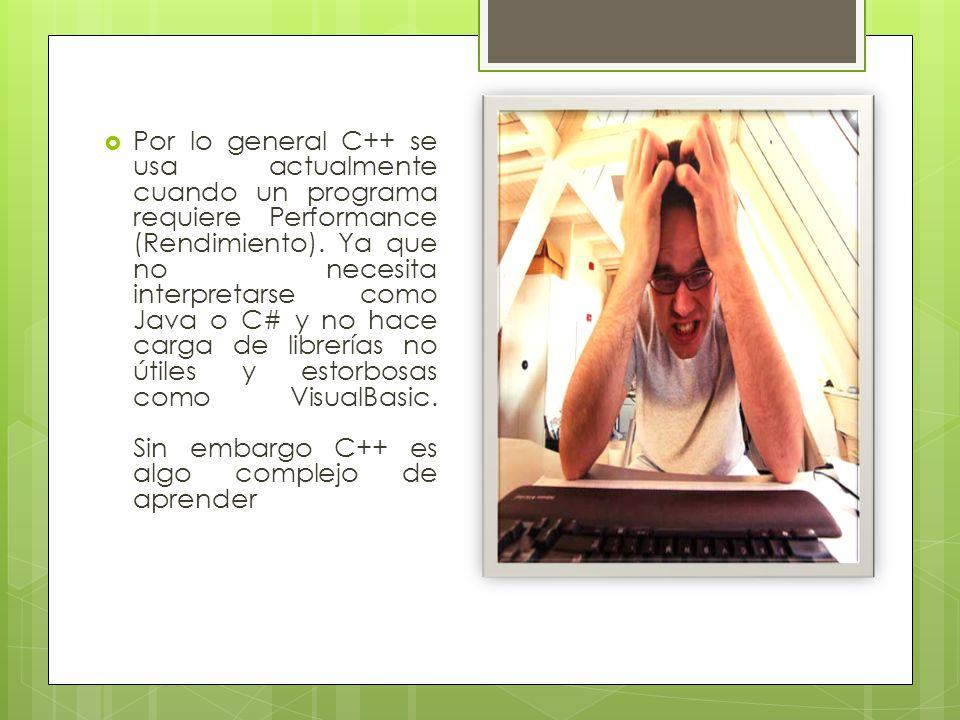 Por lo general C++ se usa actualmente cuando un programa requiere Performance (Rendimiento).