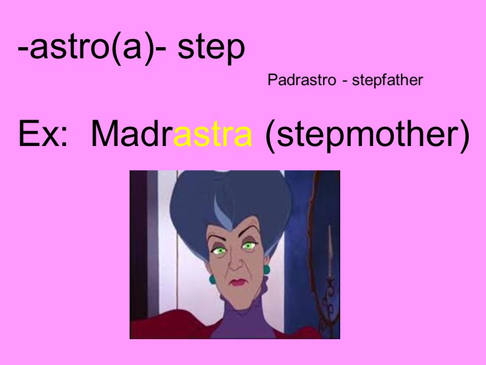 Ex: Madrastra (stepmother)
