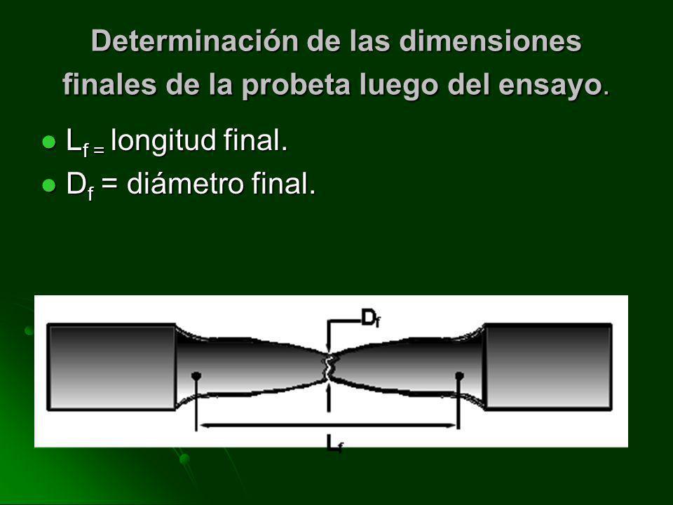 Determinación de las dimensiones finales de la probeta luego del ensayo.