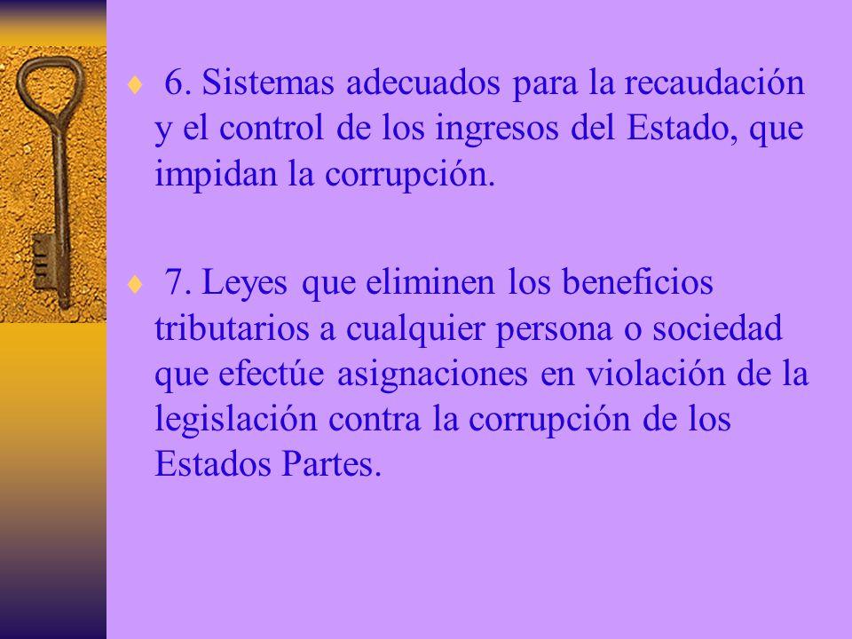6. Sistemas adecuados para la recaudación y el control de los ingresos del Estado, que impidan la corrupción.