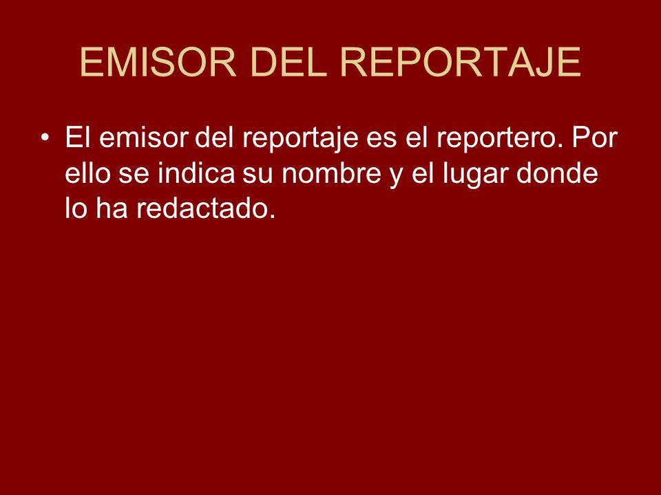EMISOR DEL REPORTAJE El emisor del reportaje es el reportero.