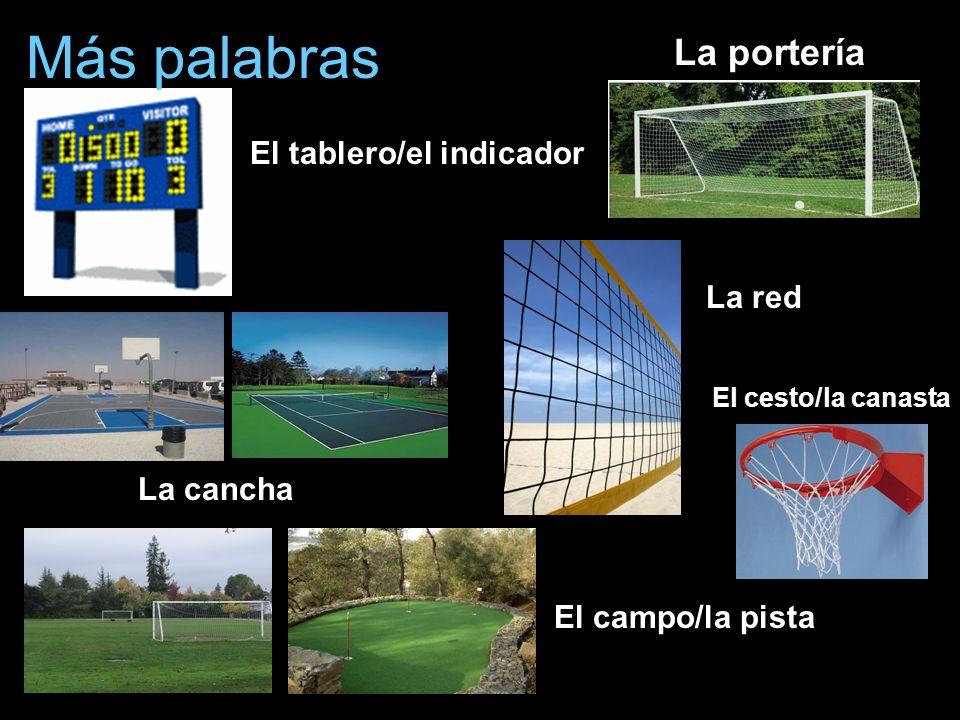 Más palabras La portería El tablero/el indicador La red La cancha