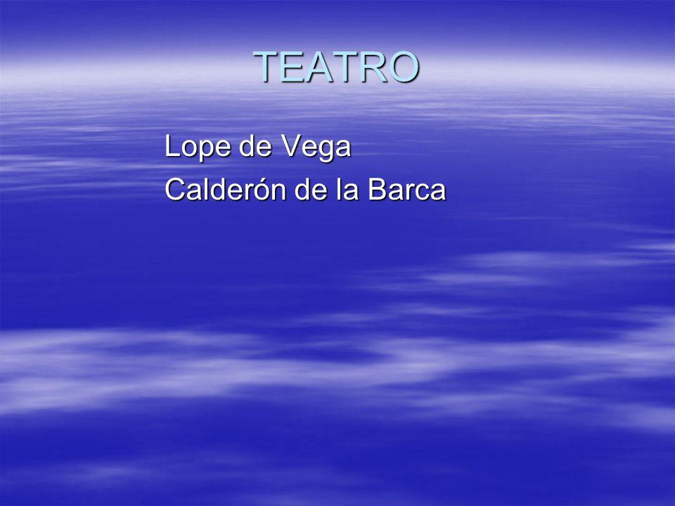 TEATRO Lope de Vega Calderón de la Barca
