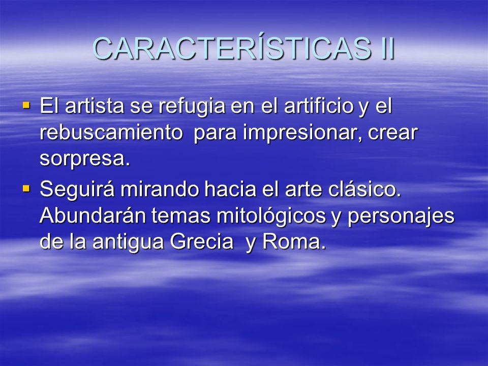 CARACTERÍSTICAS II El artista se refugia en el artificio y el rebuscamiento para impresionar, crear sorpresa.