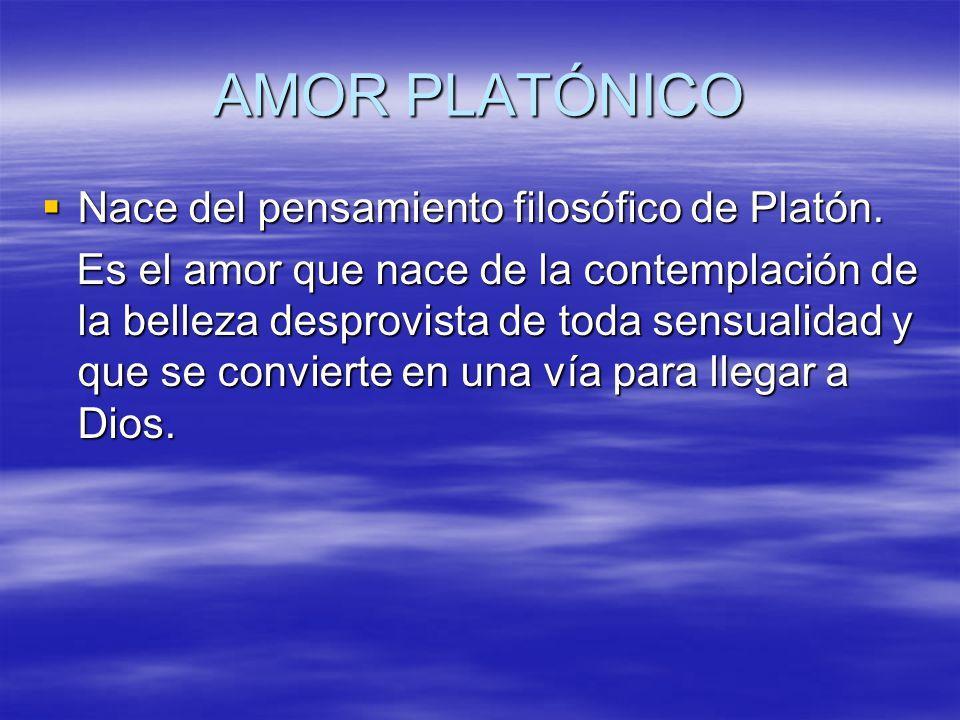 AMOR PLATÓNICO Nace del pensamiento filosófico de Platón.