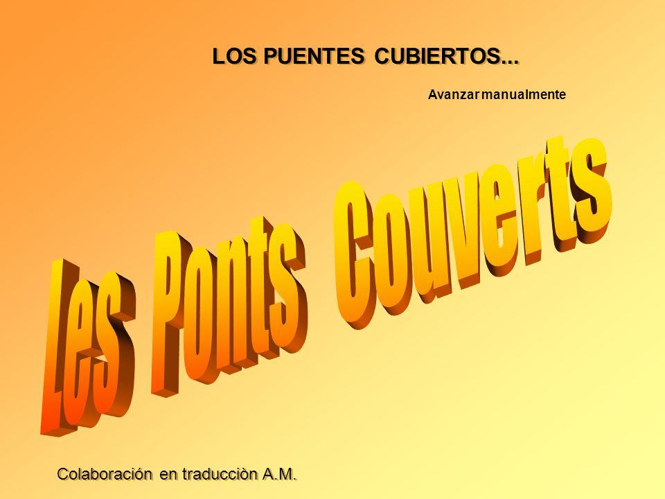 LOS PUENTES CUBIERTOS... Les Ponts Couverts