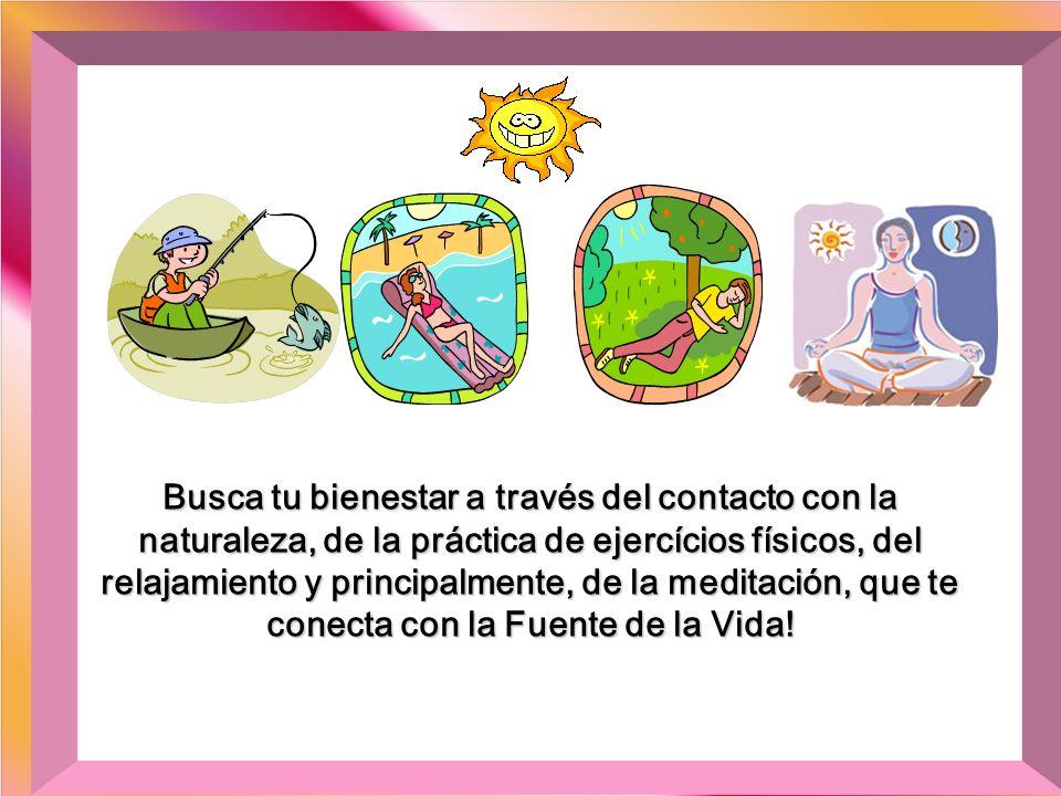 Busca tu bienestar a través del contacto con la naturaleza, de la práctica de ejercícios físicos, del relajamiento y principalmente, de la meditación, que te conecta con la Fuente de la Vida!