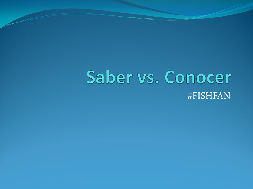Saber vs. Conocer #FISHFAN