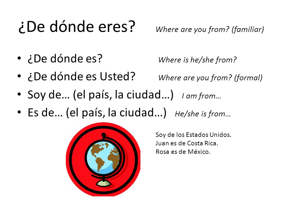 ¿De dónde eres Where are you from (familiar)