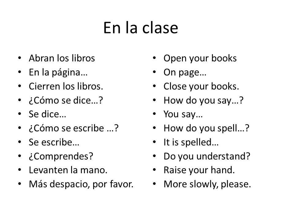 En la clase Abran los libros En la página… Cierren los libros.
