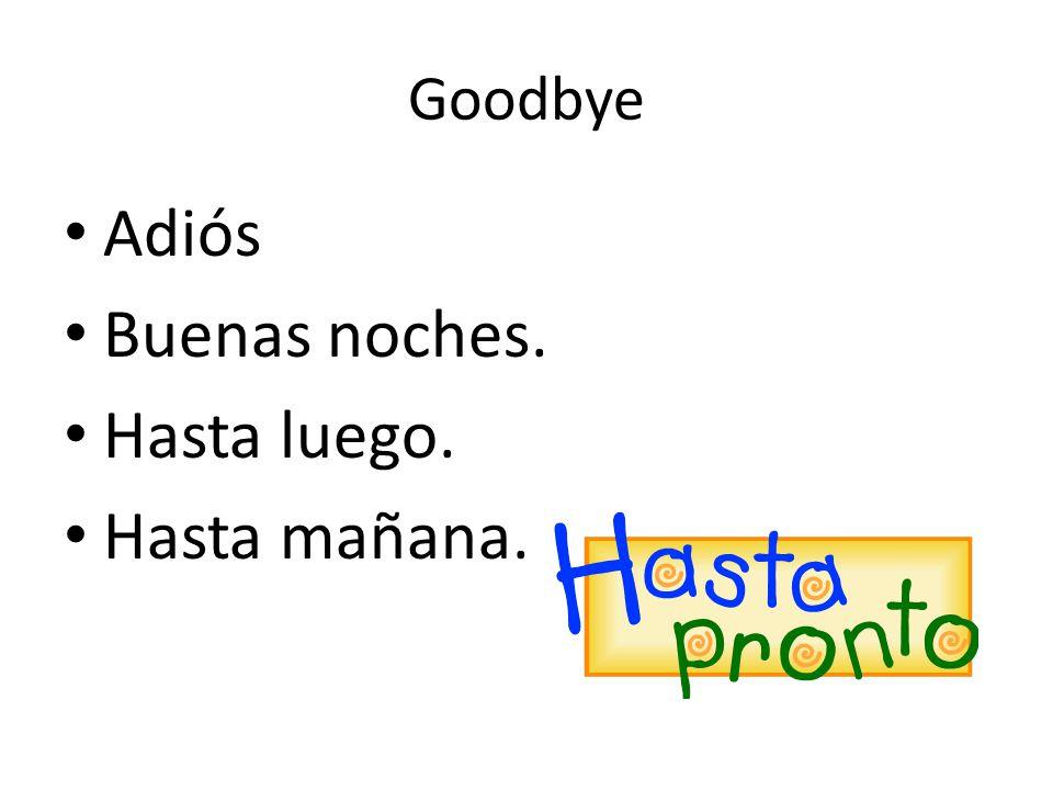 Goodbye Adiós Buenas noches. Hasta luego. Hasta mañana.