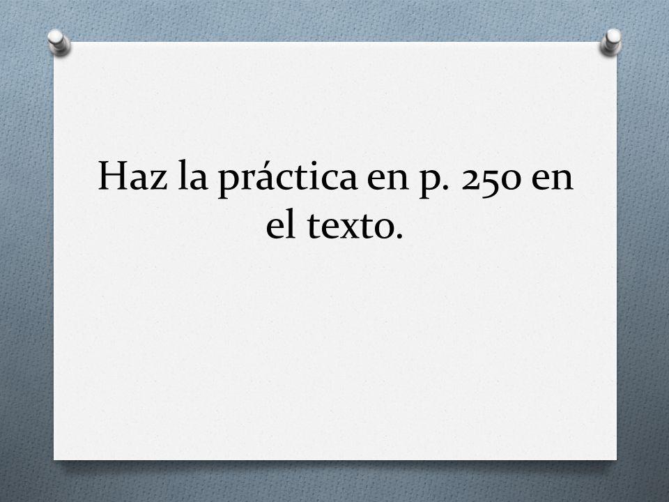 Haz la práctica en p. 250 en el texto.