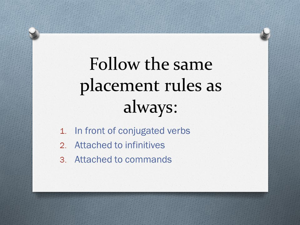 Follow the same placement rules as always: