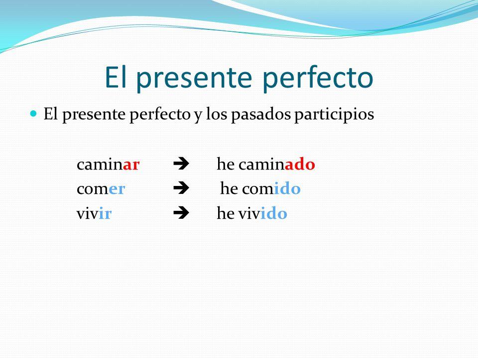 El presente perfecto El presente perfecto y los pasados participios