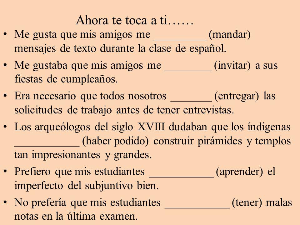 Ahora te toca a ti…… Me gusta que mis amigos me _________ (mandar) mensajes de texto durante la clase de español.