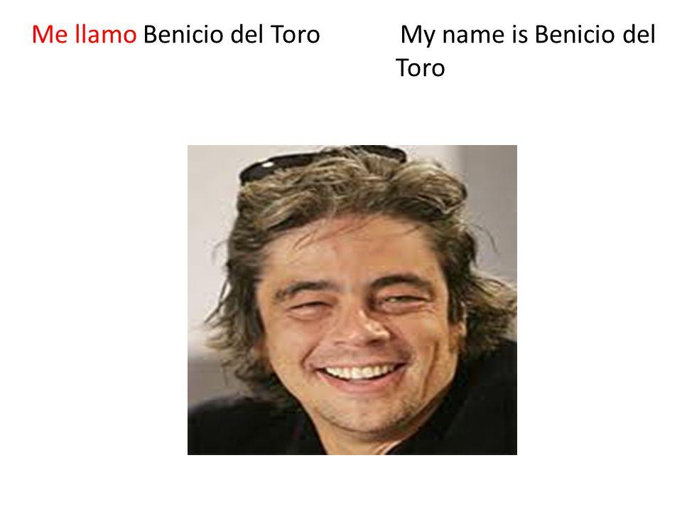 Me llamo Benicio del Toro My name is Benicio del Toro