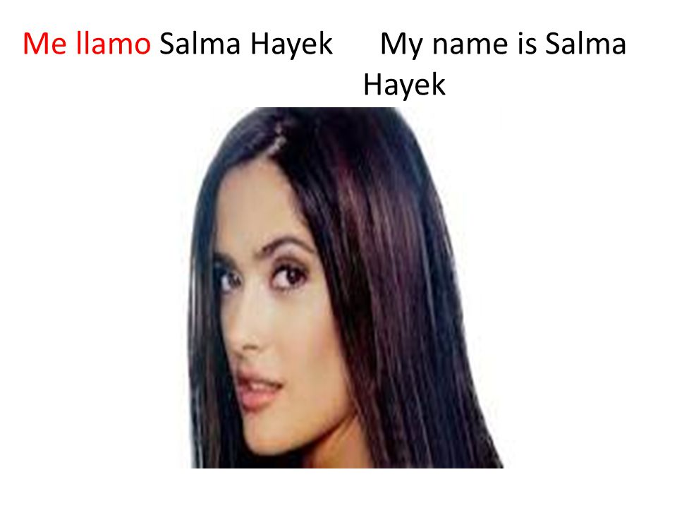 Me llamo Salma Hayek My name is Salma Hayek