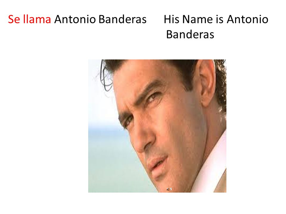 Se llama Antonio Banderas His Name is Antonio Banderas