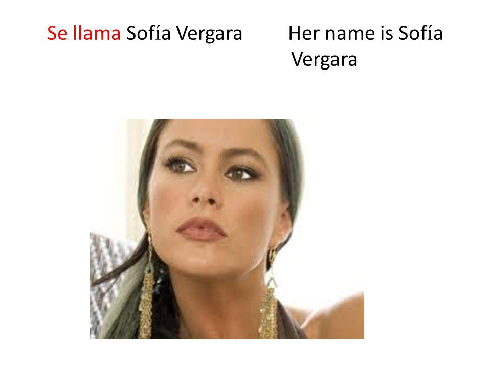 Se llama Sofía Vergara Her name is Sofía Vergara