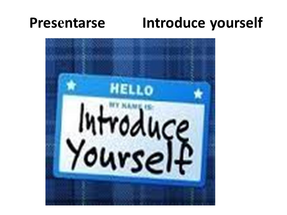 Presentarse Introduce yourself