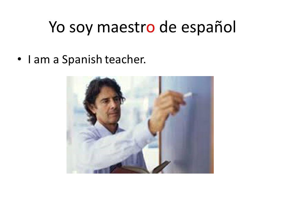 Yo soy maestro de español