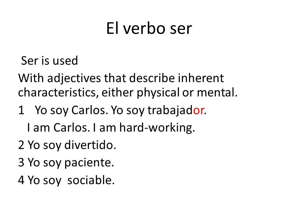 El verbo ser Ser is used. With adjectives that describe inherent characteristics, either physical or mental.