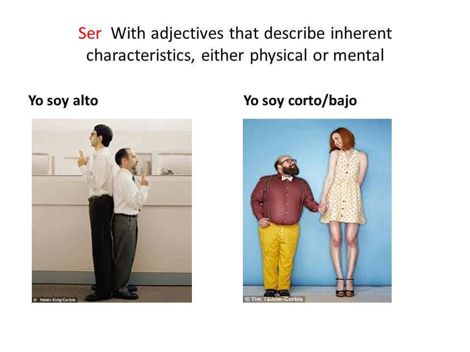 Ser With adjectives that describe inherent characteristics, either physical or mental