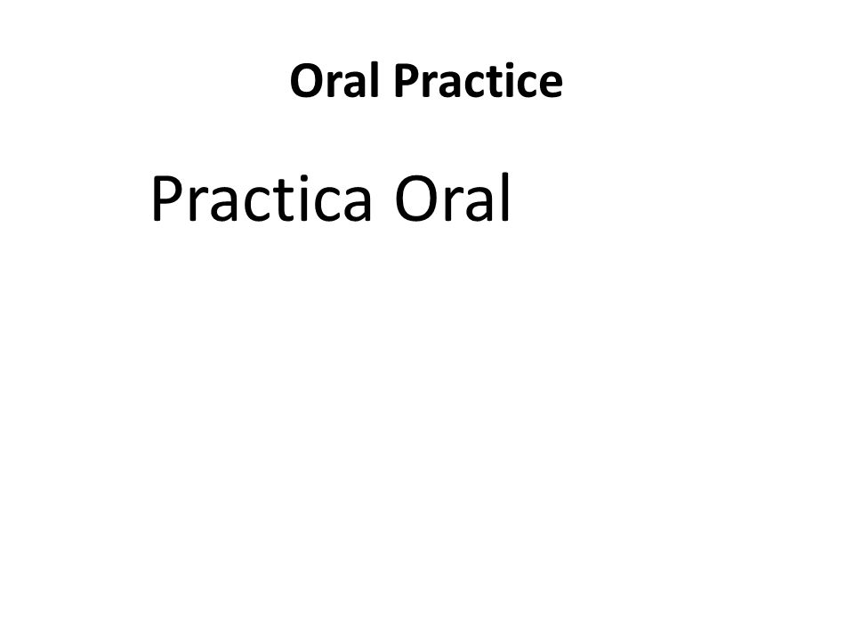 Oral Practice Practica Oral