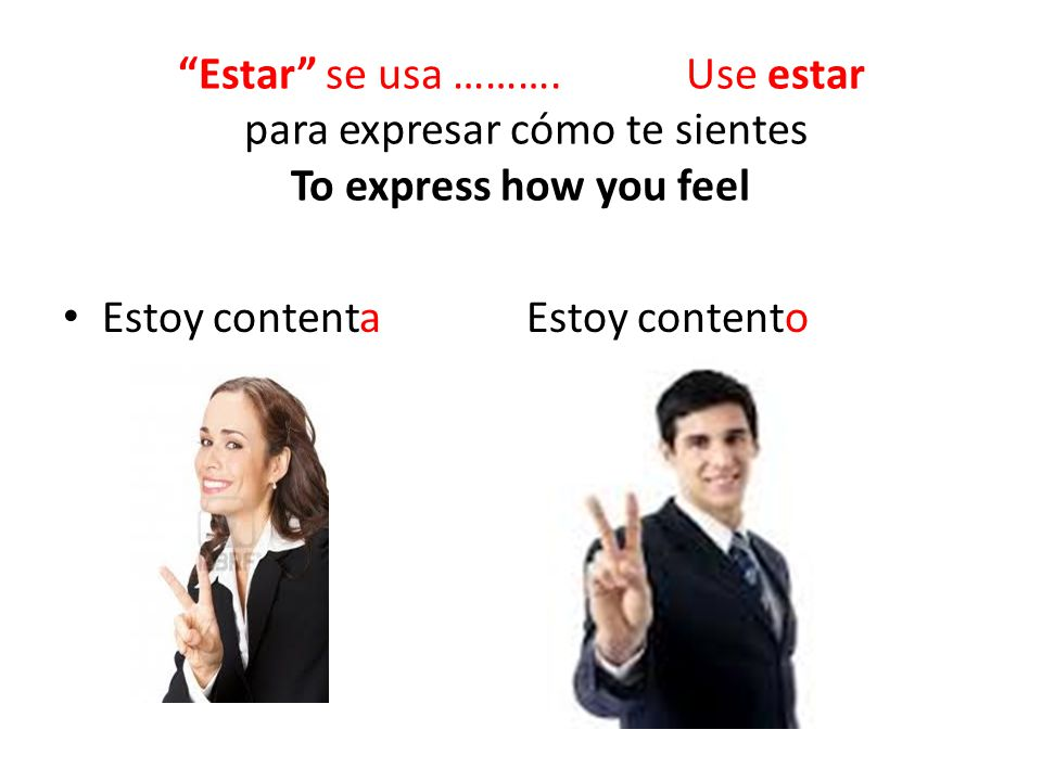 Estar se usa ………. Use estar para expresar cómo te sientes To express how you feel