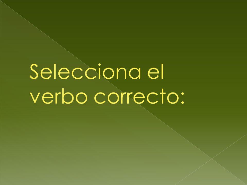 Selecciona el verbo correcto: