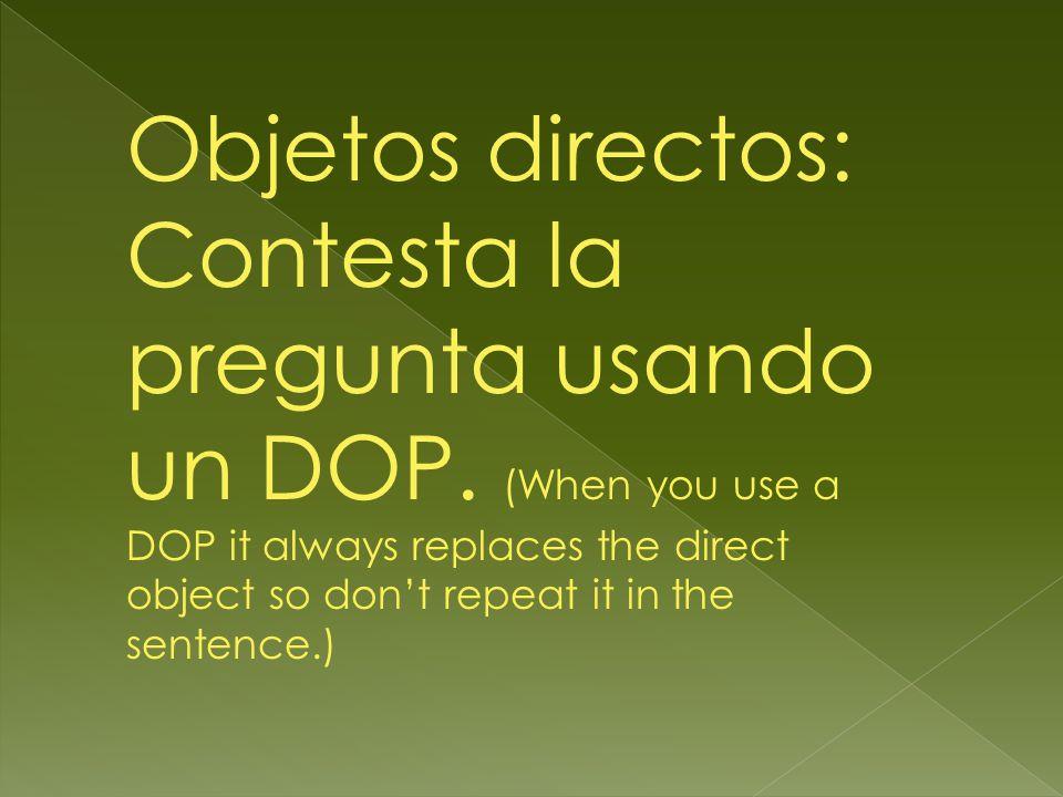 Objetos directos: Contesta la pregunta usando un DOP.