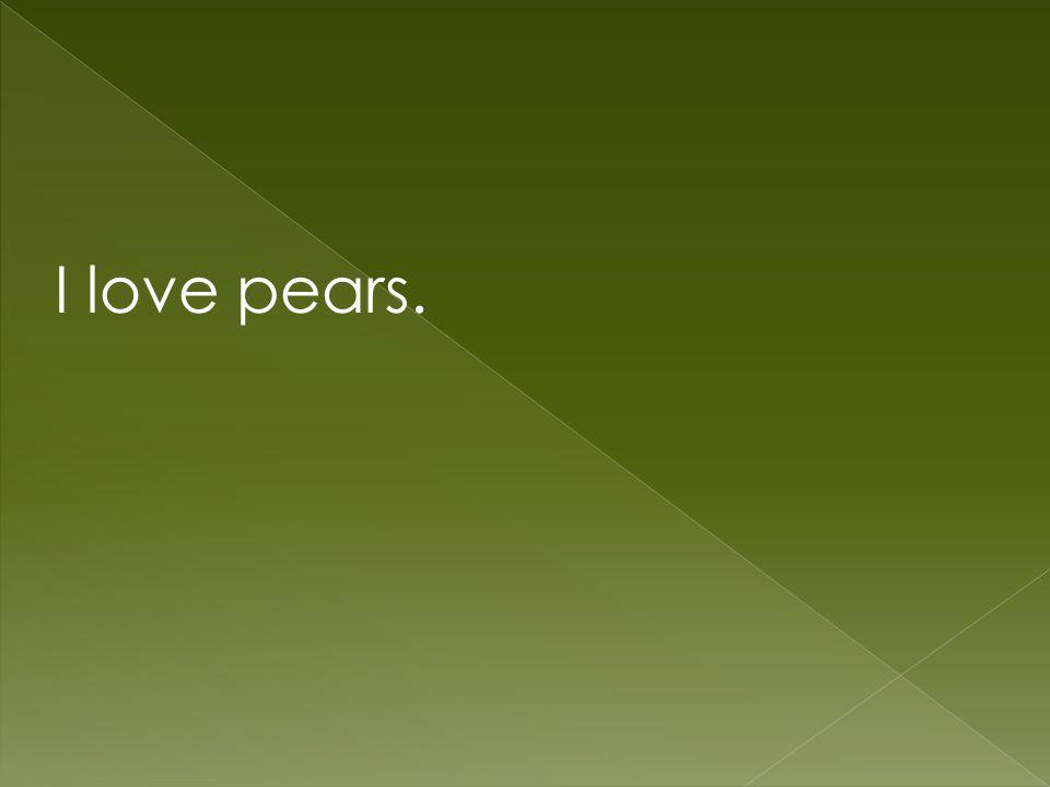 I love pears.