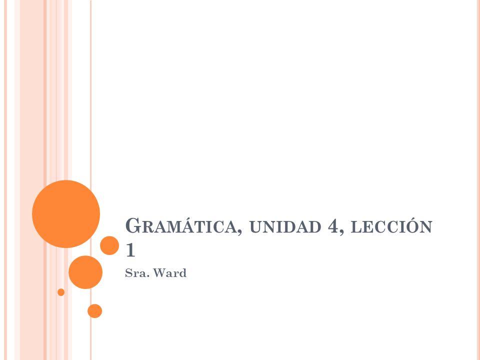 Gramática, unidad 4, lección 1