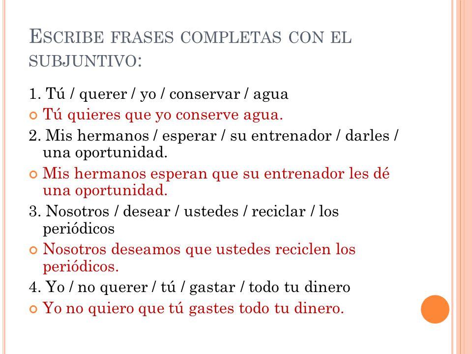 Escribe frases completas con el subjuntivo:
