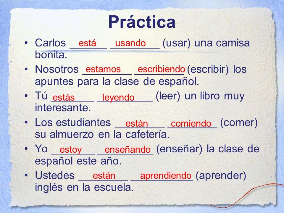 Práctica Carlos ______ ________ (usar) una camisa bonita.