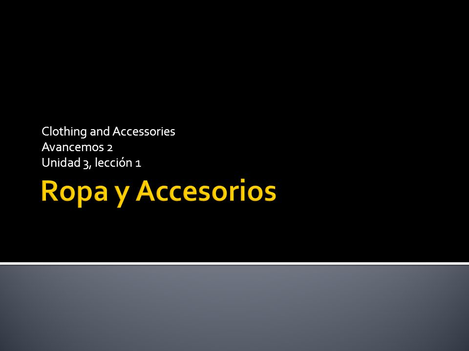 Clothing and Accessories Avancemos 2 Unidad 3, lección 1